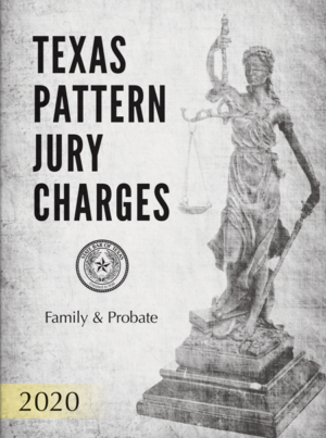 Texas Criminal Pattern Jury Charges Family & Probate - Texas Bar Books