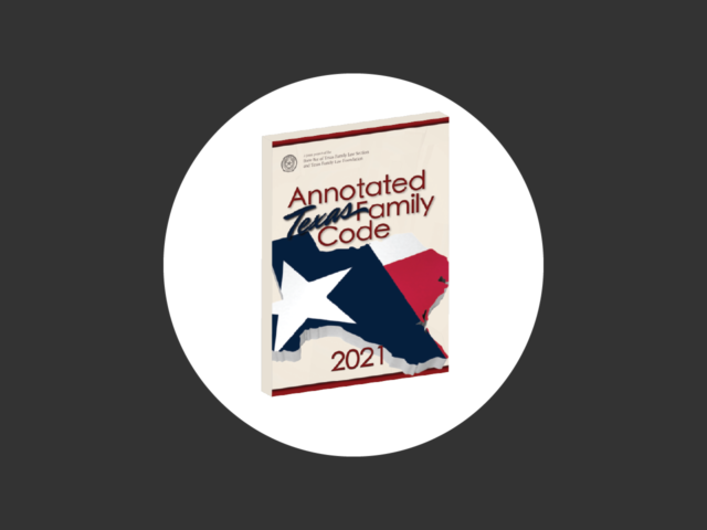 Now Available! Annotated Texas Family Code, 2021 Edition